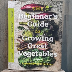 The Beginners Guide to Growing Great Vegetables